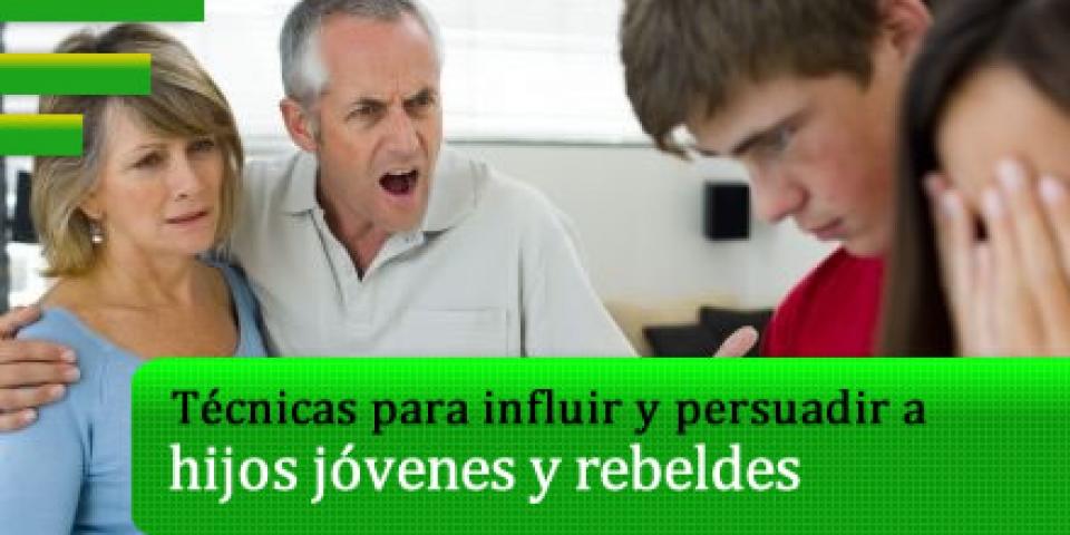 Curso: técnicas para influir y persuadir a hijos jóvenes y rebeldes